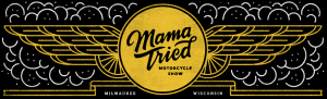 Mama Tried Motorcycle Show @ Milwaukee | Wisconsin | United States