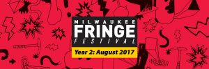 Milwaukee Fringe Festival @ Marcus Center's Wilson Theater at Vogel Hall and Todd Wehr Theater | Milwaukee | Wisconsin | United States